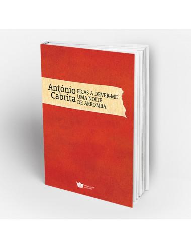 """""""Ficas a dever-me uma noite de arromba"""" Ficção de António Cabrita"""